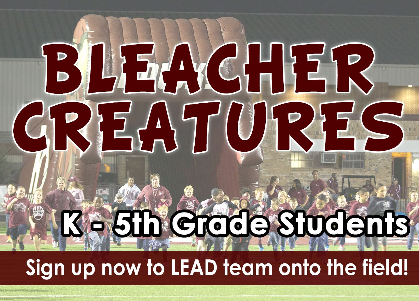 Bleacher Creatures: K-5 grade students sign up to lead team onto the field!