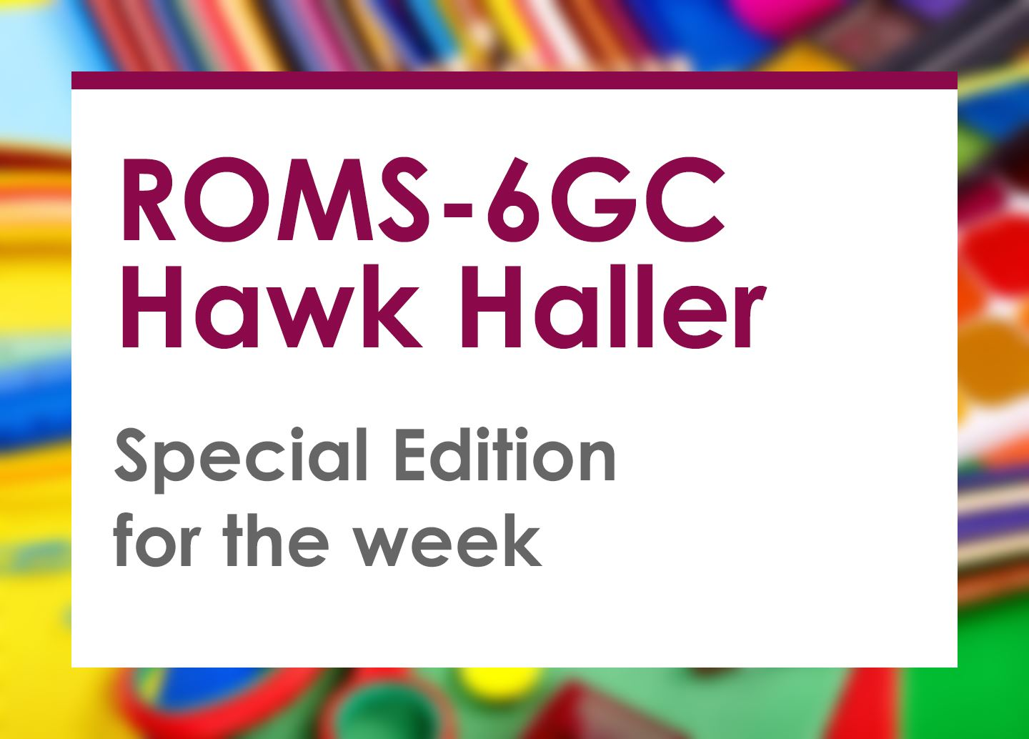 6GC Hawk Haller-Special Edition Newsletter