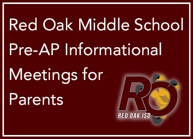 Red Oak Middle School Pre-AP Informational Meetings for Parents