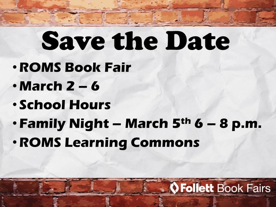 Book fair March 2 - 6 during school hours at ROMS Learning Commons