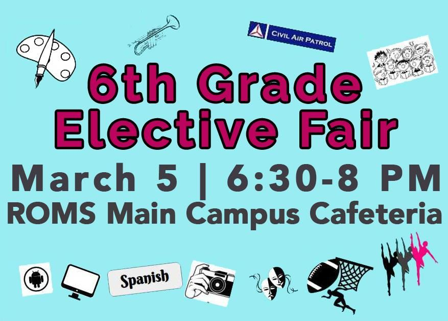 6th Grade Elective Fair on Mar, 5 from 6:30-8 PM in ROMS main campus cafeteria