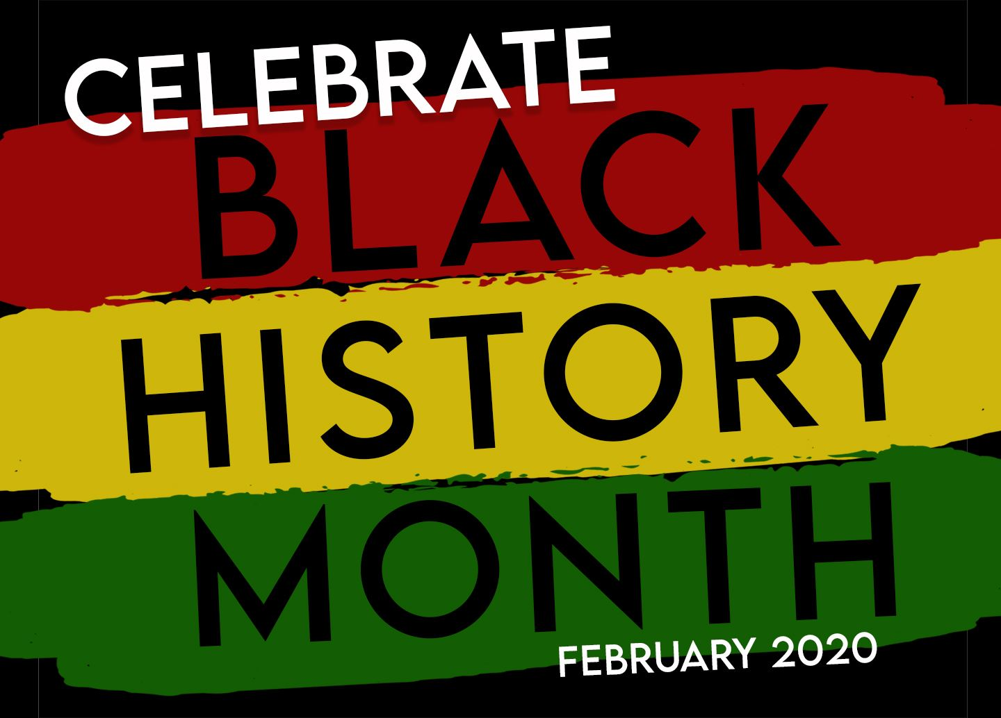 Celebrate Black History Month-February 2020