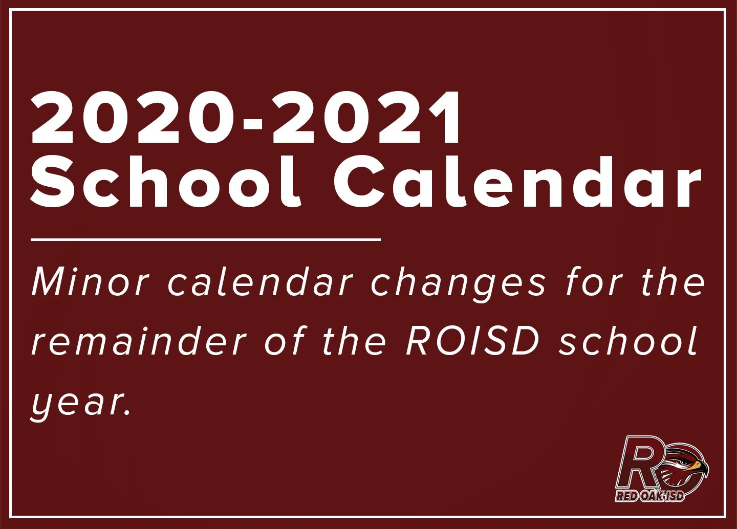 2020-2021 School Calendar: Minor calendar changes for the remainder of the ROISD school year