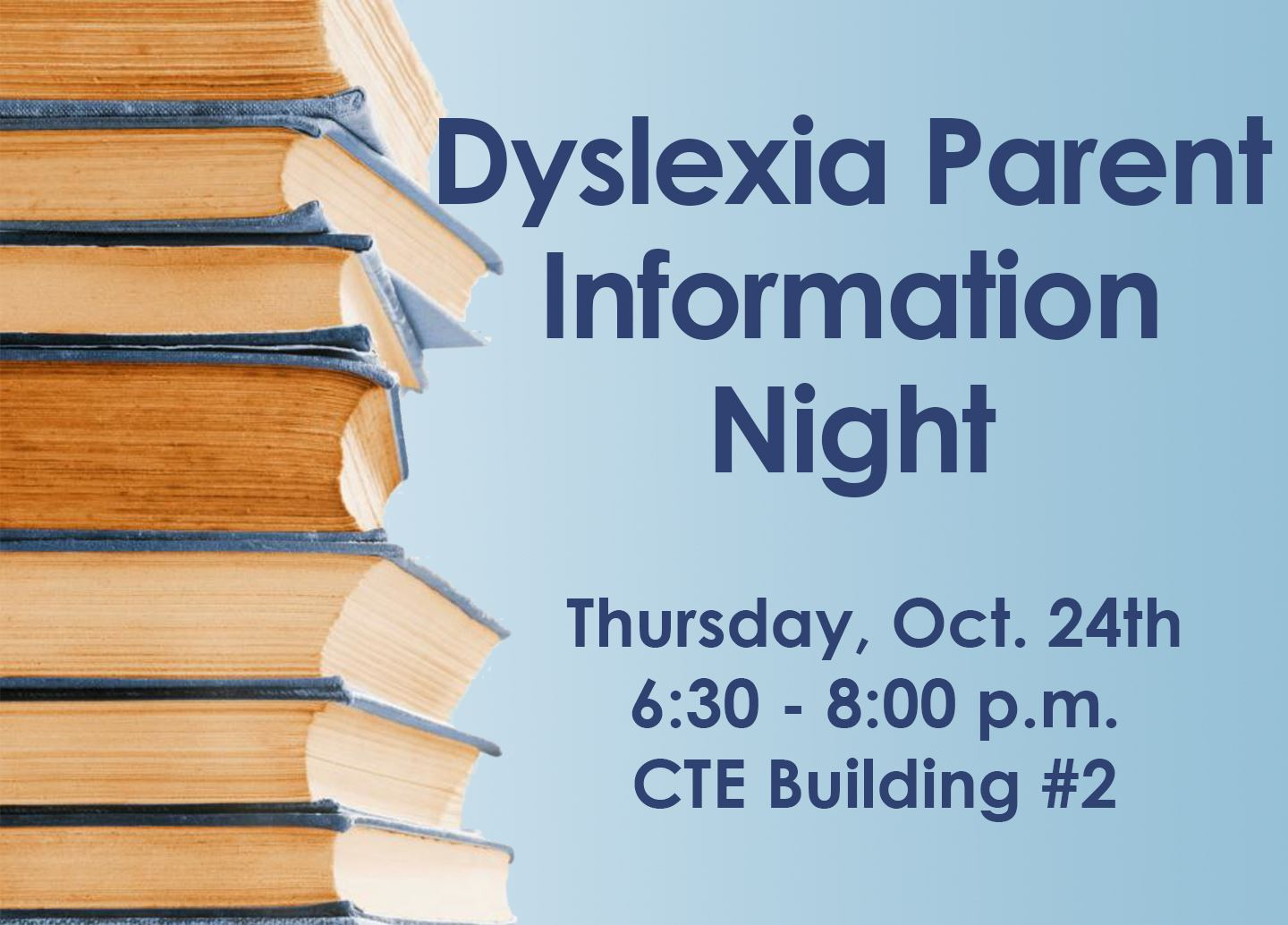 Dyslexia Parent Information Night on Oct. 24 from 6:30-8:00 PM at CTE Building #2