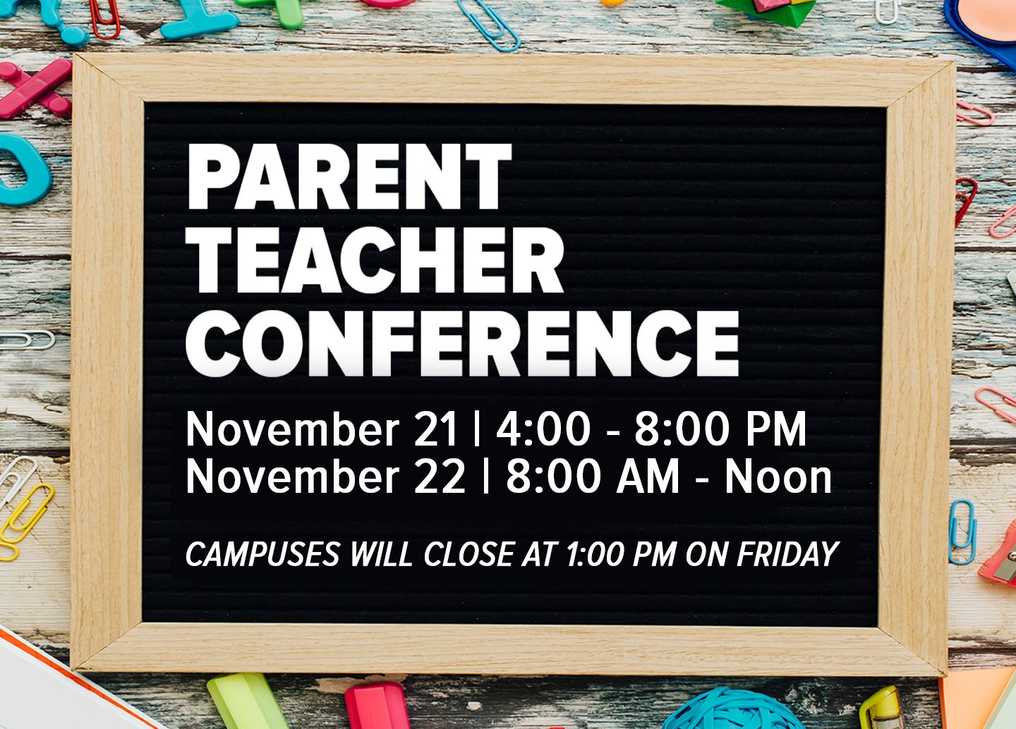 Parent Teacher Conferences will be held in the evening of Nov. 21 and morning of Nov. 22.